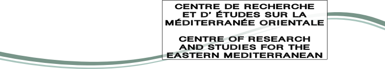 CENTRE DE RECHERCHE ET D' ÉTUDES SUR LA MÉDITERRANÉE ORIENTALE  CENTRE OF RESEARCH AND STUDIES FOR THE EASTERN MEDITERRANEAN